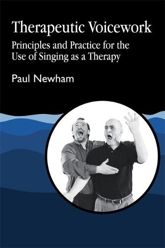 Therapeutic Voicework: Principles and Practice for the Use of Singing as a Therapy (Paperback)