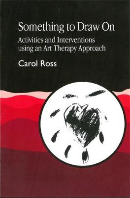 Something to Draw On: Activities and Interventions Using an Art Therapy Approach (Paperback)