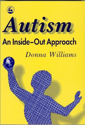 Autism: An Inside-Out Approach: An Innovative Look at the 'Mechanics' of 'Autism' and its Developmental 'Cousins' (Paperback)