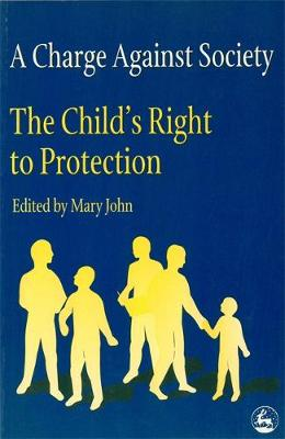 A Charge Against Society: The Child's Right to Protection - Children in Charge (Paperback)