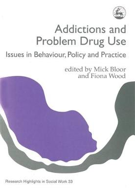 Addictions and Problem Drug Use: Issues in Behaviour, Policy and Practice - Research Highlights in Social Work (Paperback)