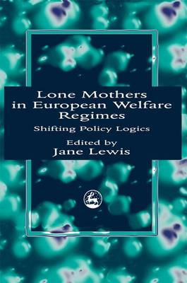 Lone Mothers in European Welfare Regimes: Shifting Policy Logics (Paperback)