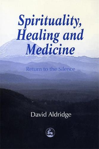 Spirituality, Healing and Medicine: Return to the Silence (Paperback)