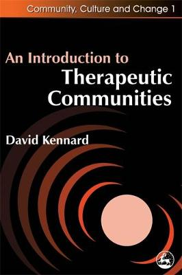 An Introduction to Therapeutic Communities - Community, Culture and Change (Paperback)