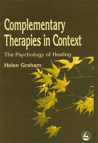 Complementary Therapies in Context: The Psychology of Healing (Paperback)