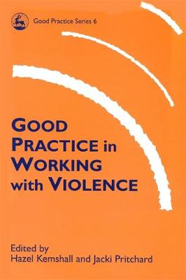 Good Practice in Working with Violence - Good Practice in Health, Social Care and Criminal Justice (Paperback)