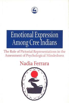 Emotional Expression Among The Cree Indians : The Role of Pictorial Representations in the Assessment of Psychological Mindedness (Paperback)