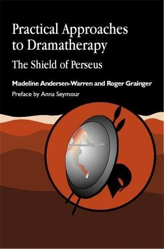 Practical Approaches to Dramatherapy: The Shield of Perseus - Arts Therapies (Paperback)