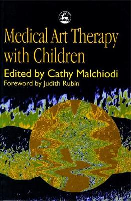 Medical Art Therapy with Children (Hardback)
