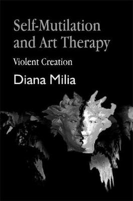 Self-Mutilation and Art Therapy: Violent Creation - Arts Therapies (Paperback)