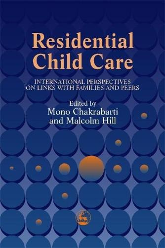 Residential Child Care: International Perspectives on Links with Families and Peers (Paperback)