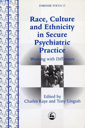 Race, Culture and Ethnicity in Secure Psychiatric Practice: Working with Difference - Forensic Focus (Paperback)