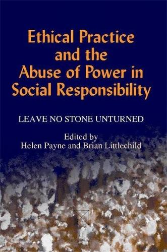Ethical Practice and the Abuse of Power in Social Responsibility: Leave No Stone Unturned (Paperback)