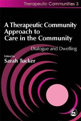 A Therapeutic Community Approach to Care in the Community: Dialogue and Dwelling - Community, Culture and Change (Paperback)
