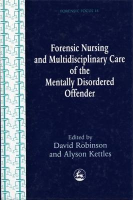 Forensic Nursing and Multidisciplinary Care of the Mentally Disordered Offender - Forensic Focus (Paperback)