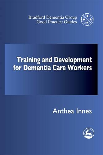 Training and Development for Dementia Care Workers - University of Bradford Dementia Good Practice Guides (Paperback)