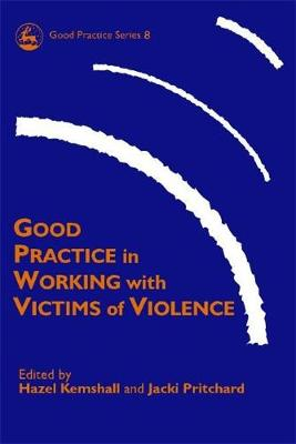 Good Practice in Working with Victims of Violence - Good Practice in Health, Social Care and Criminal Justice (Paperback)