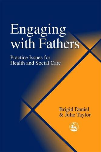 Engaging with Fathers: Practice Issues for Health and Social Care (Paperback)