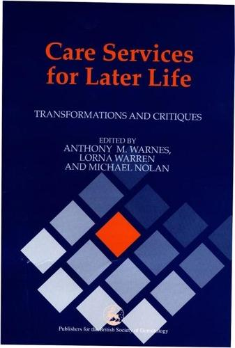 Care Services for Later Life: Transformations and Critiques (Paperback)