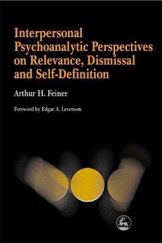 Interpersonal Psychoanalytic Perspectives on Relevance, Dismissal and Self-Definition (Paperback)