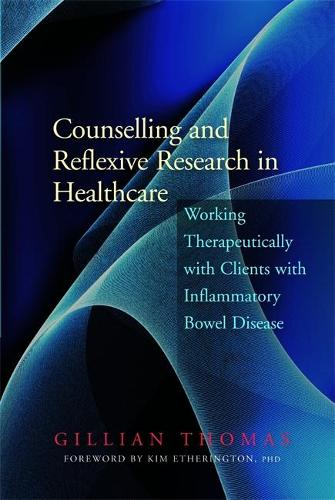 Counselling and Reflexive Research in Healthcare: Working Therapeutically with Clients with Inflammatory Bowel Disease (Paperback)