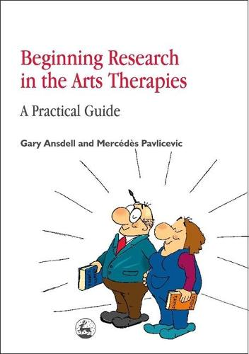 Beginning Research in the Arts Therapies: A Practical Guide (Paperback)