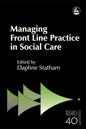Managing Front Line Practice in Social Care - Research Highlights in Social Work (Paperback)