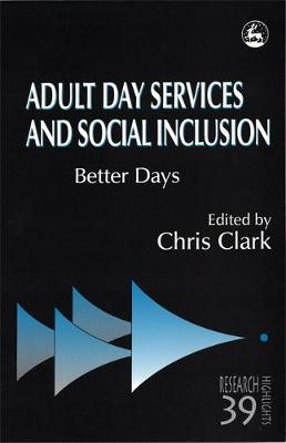 Adult Day Services and Social Inclusion: Better Days - Research Highlights in Social Work (Paperback)