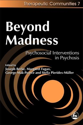 Beyond Madness: Psychosocial Interventions in Psychosis - Community, Culture and Change (Paperback)