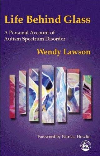 Life Behind Glass: A Personal Account of Autism Spectrum Disorder (Paperback)