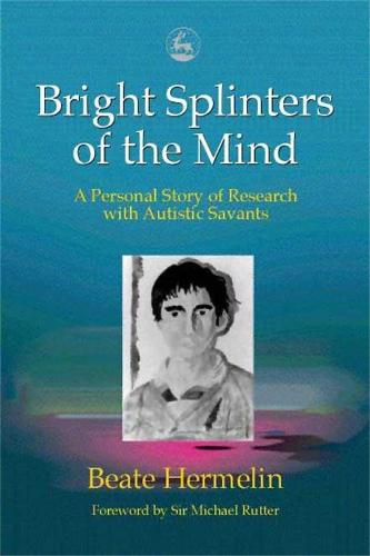 Bright Splinters of the Mind: A Personal Story of Research with Autistic Savants (Hardback)
