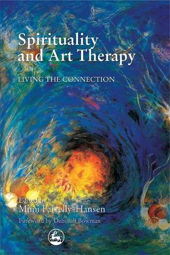 Spirituality and Art Therapy: Living the Connection (Paperback)