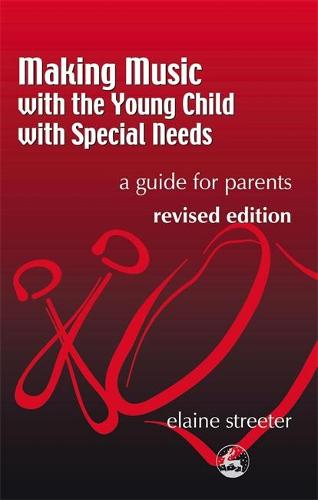 Making Music with the Young Child with Special Needs: A Guide for Parents Second Edition (Paperback)