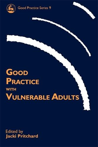 Good Practice with Vulnerable Adults - Good Practice in Health, Social Care and Criminal Justice (Paperback)
