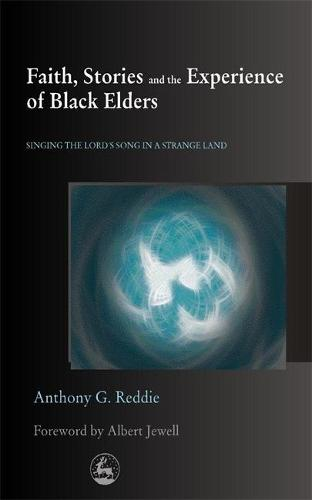 Faith, Stories and the Experience of Black Elders: Singing the Lord's Song in a Strange Land (Paperback)