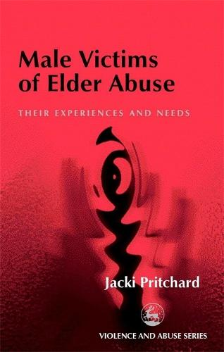 Male Victims of Elder Abuse: Their Experiences and Needs - Violence and Abuse (Paperback)