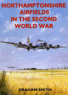 Northamptonshire Airfields in the Second World War - Airfields in the Second World War (Paperback)