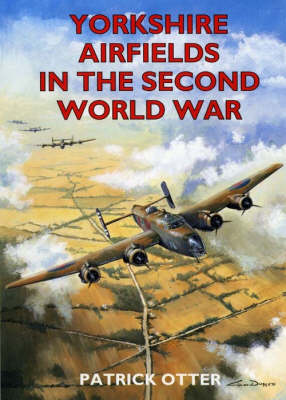 Yorkshire Airfields in the Second World War - Second World War Aviation History (Paperback)
