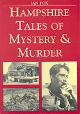 Hampshire Tales of Mystery and Murder - Mystery & Murder (Paperback)