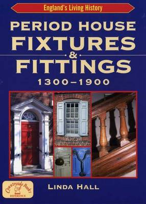 Period House Fixtures and Fittings 1300-1900 - England's Living History (Paperback)