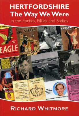 Hertfordshire, the Way We Were: In the Forties, Fifties and Sixties - Local History (Paperback)