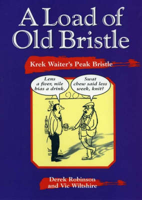 A Load of Old Bristle: Krek Waiter's Peak Bristle - Local Dialect (Paperback)