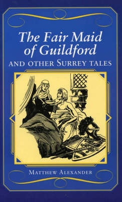 The Fair Maid of Guildford and Other Surrey Tales - County Tales S. (Paperback)