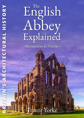 The English Abbey Explained - England's Living History (Paperback)