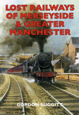 Lost Railways of Merseyside and Greater Manchester - Lost Railways (Paperback)