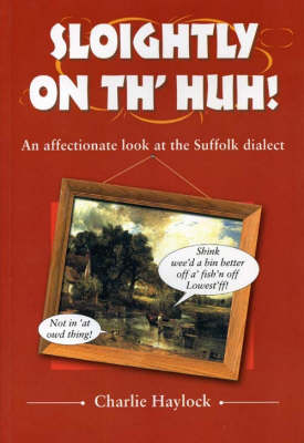 Sloightly on Th' Huh! - Local Dialect (Paperback)