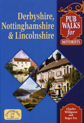 Pub Walks for Motorists: Derbyshire, Nottinghamshire and Lincolnshire - Pub Walks for Motorists S. (Paperback)