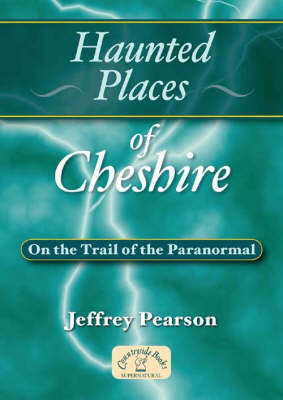 Haunted Places of Cheshire: On the Trail of the Paranormal - Haunted Places (Paperback)