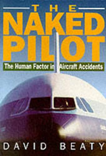 Naked Pilot: The Human Factor in Aviation Accidents (Paperback)