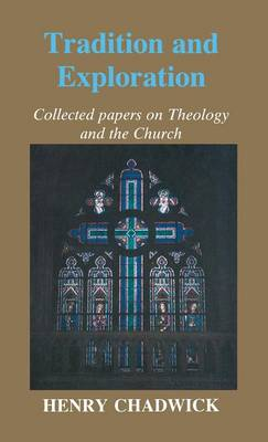 Tradition and Exploration: Collected papers on Theology and the Church (Hardback)